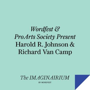 Wordfest & ProArts Society Present Harold R. Johnson & Richard Van Camp