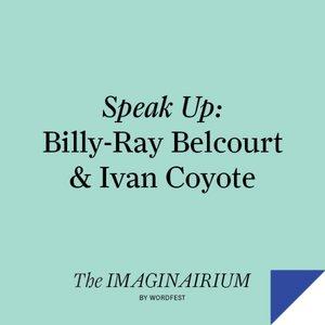 Speak Up: Billy-Ray Belcourt & Ivan Coyote