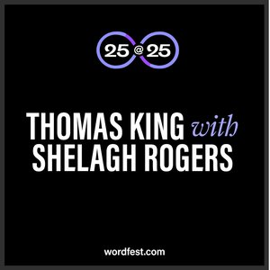 Wordfest 25@25: Thomas King with Shelagh Rogers