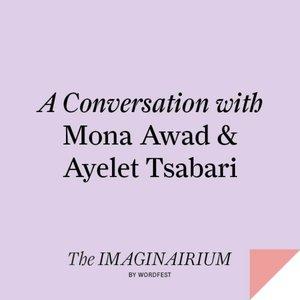 A Conversation with Mona Awad & Ayelet Tsabari