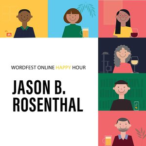 Wordfest Online Happy Hour with Jason Rosenthal