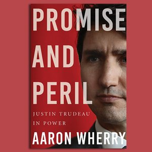 Wordfest Presents Aaron Wherry (Promise and Peril: Justin Trudeau in Power)