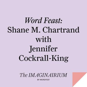 Word Feast: Shane Chartrand with Jennifer Cockrall-King