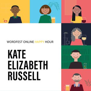 Wordfest Online Happy Hour with Kate Elizabeth Russell