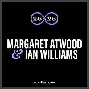 Wordfest 25@25: Margaret Atwood & Ian Williams